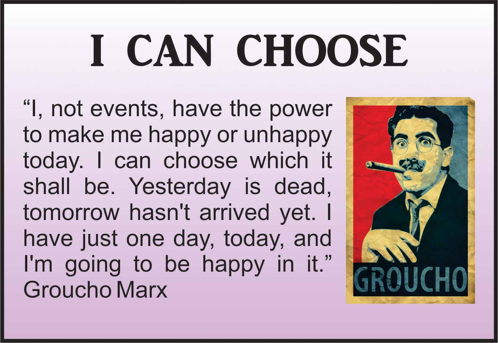 Groucho Marx I choose to be happy